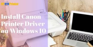 How To Install Canon Printer Driver on Windows 10