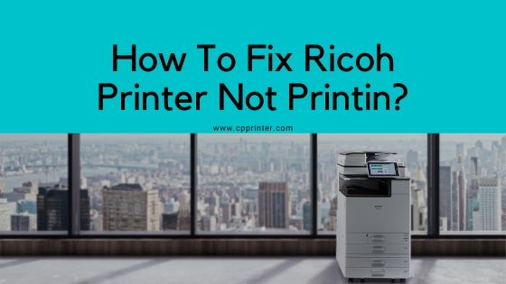 Fix Ricoh Printer Not Printing